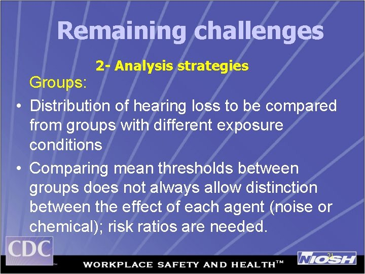 Remaining challenges 2 - Analysis strategies Groups: • Distribution of hearing loss to be