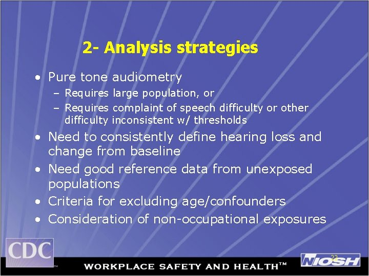 2 - Analysis strategies • Pure tone audiometry – Requires large population, or –