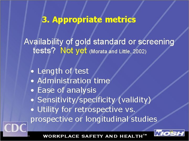 3. Appropriate metrics Availability of gold standard or screening tests? Not yet (Morata and