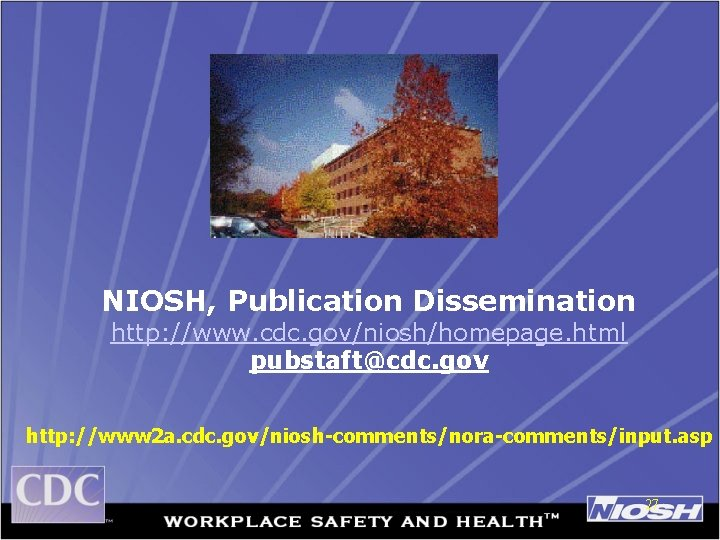 NIOSH, Publication Dissemination http: //www. cdc. gov/niosh/homepage. html pubstaft@cdc. gov http: //www 2 a.