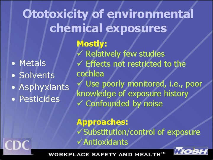 Ototoxicity of environmental chemical exposures Mostly: ü Relatively few studies • Metals ü Effects