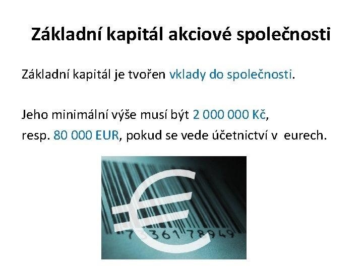 Základní kapitál akciové společnosti Základní kapitál je tvořen vklady do společnosti. Jeho minimální výše