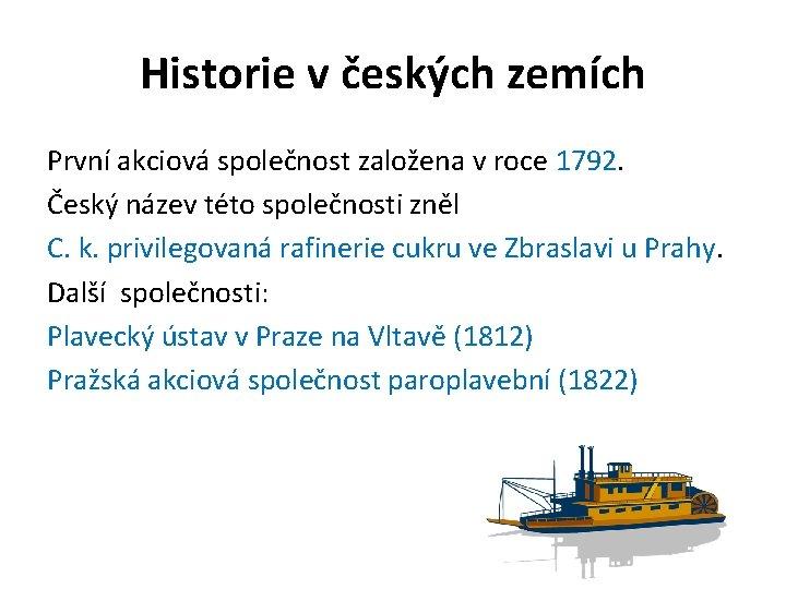 Historie v českých zemích První akciová společnost založena v roce 1792. Český název této