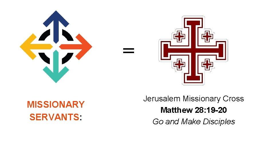 = MISSIONARY SERVANTS: Jerusalem Missionary Cross Matthew 28: 19 -20 Go and Make Disciples