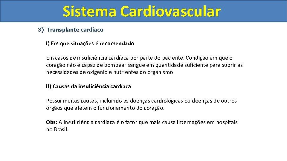 Sistema Cardiovascular Circulatório 3) Transplante cardíaco I) Em que situações é recomendado Em casos