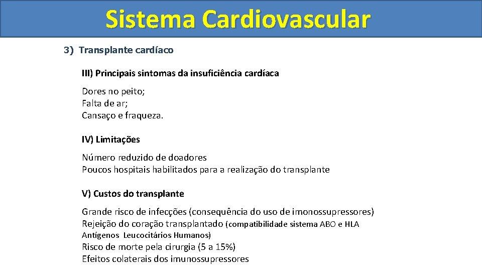 Sistema Cardiovascular Circulatório 3) Transplante cardíaco III) Principais sintomas da insuficiência cardíaca Dores no