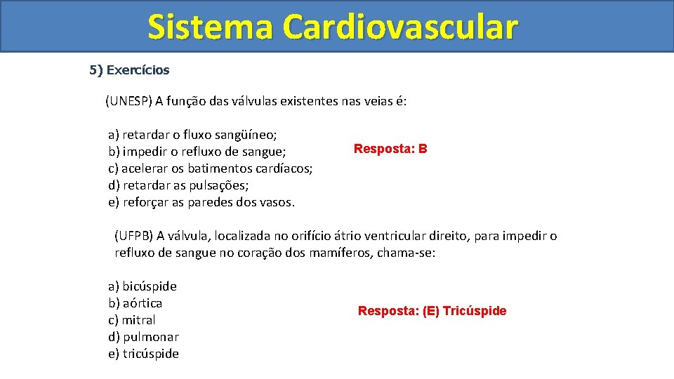 Sistema Cardiovascular Circulatório 5) Exercícios (UNESP) A função das válvulas existentes nas veias é: