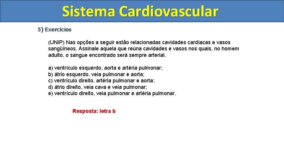 Sistema Cardiovascular Circulatório 5) Exercícios (UNIP) Nas opções a seguir estão relacionadas cavidades cardíacas