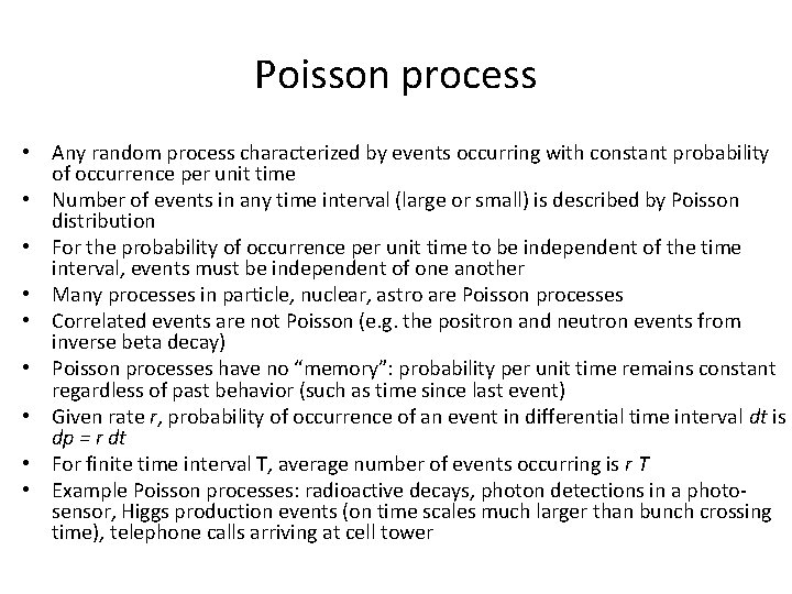 Poisson process • Any random process characterized by events occurring with constant probability of