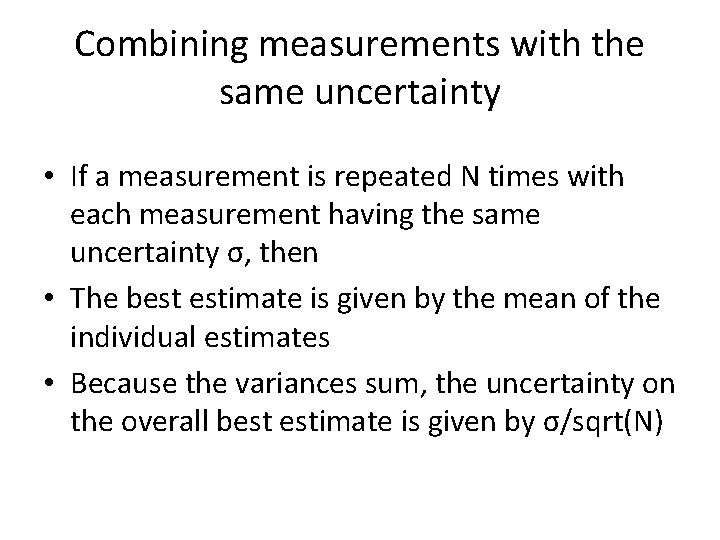 Combining measurements with the same uncertainty • If a measurement is repeated N times