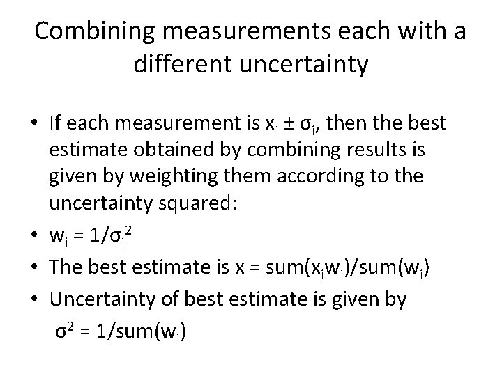 Combining measurements each with a different uncertainty • If each measurement is xi ±