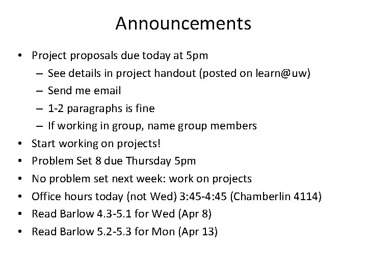 Announcements • Project proposals due today at 5 pm – See details in project