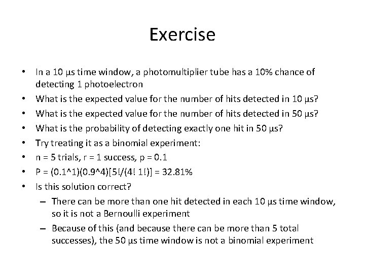 Exercise • In a 10 µs time window, a photomultiplier tube has a 10%