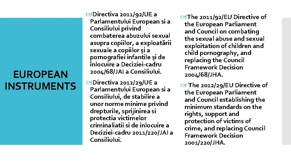 EUROPEAN INSTRUMENTS Directiva 2011/92/UE a Parlamentului European si a Consiliului privind combaterea abuzului sexual