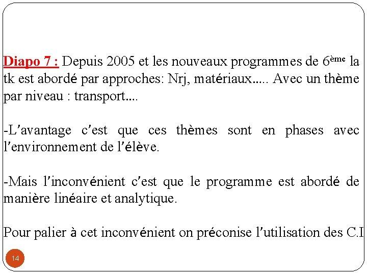 Diapo 7 : Depuis 2005 et les nouveaux programmes de 6ème la tk est