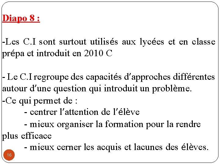 Diapo 8 : -Les C. I sont surtout utilisés aux lycées et en classe