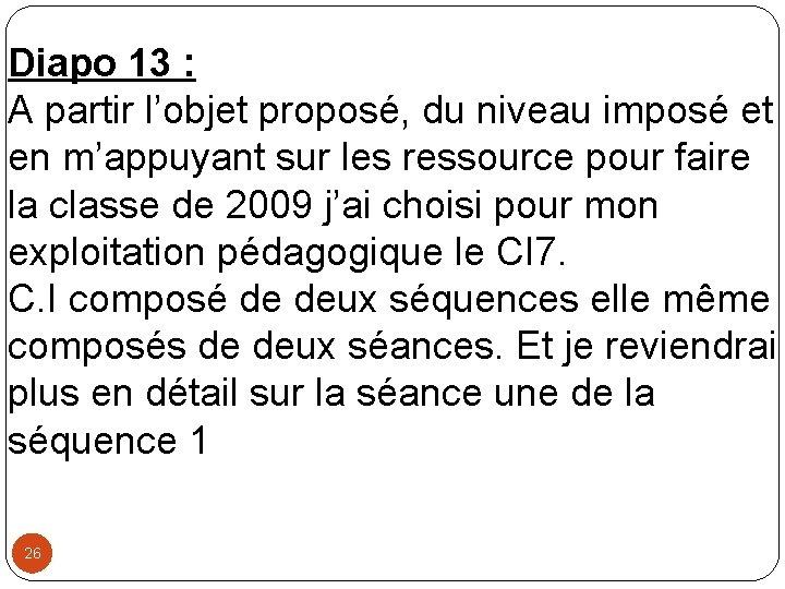 Diapo 13 : A partir l'objet proposé, du niveau imposé et en m'appuyant sur