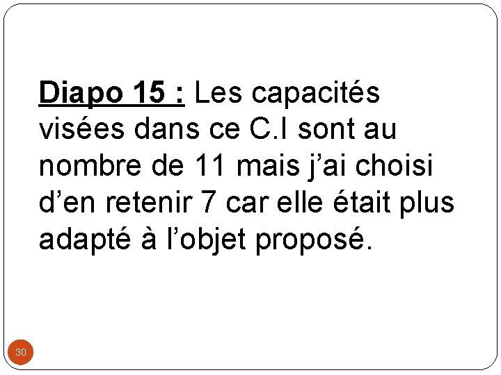 Diapo 15 : Les capacités visées dans ce C. I sont au nombre de