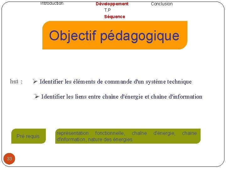Introduction Développement T. P Séquence Conclusion Objectif pédagogique but : Identifier les éléments de