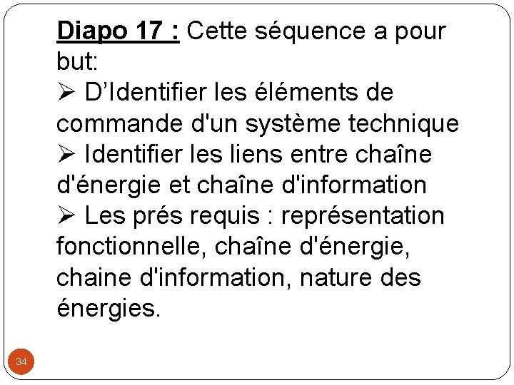 Diapo 17 : Cette séquence a pour but: D'Identifier les éléments de commande d'un