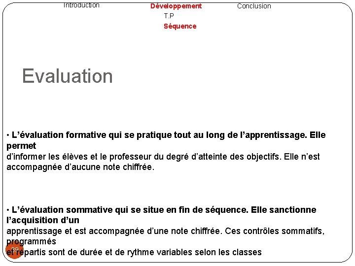 Introduction Développement T. P Séquence Conclusion Evaluation • L'évaluation formative qui se pratique tout
