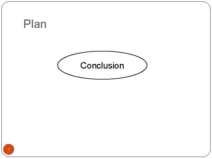 Plan Conclusion 7