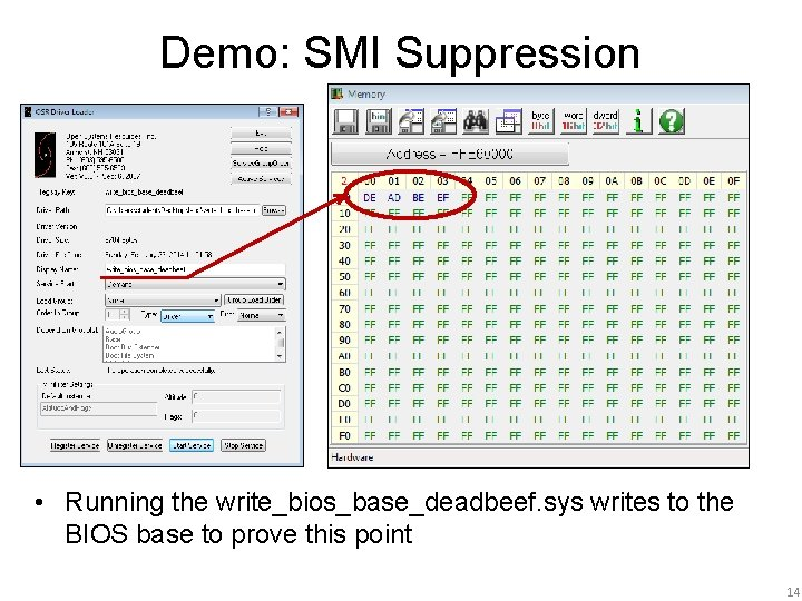 Demo: SMI Suppression • Running the write_bios_base_deadbeef. sys writes to the BIOS base to