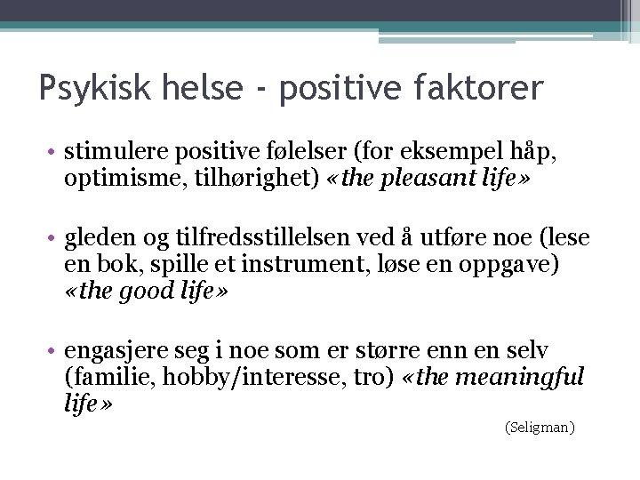 Psykisk helse - positive faktorer • stimulere positive følelser (for eksempel håp, optimisme, tilhørighet)
