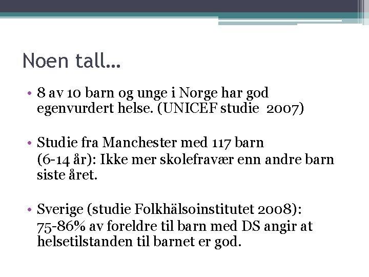 Noen tall… • 8 av 10 barn og unge i Norge har god egenvurdert