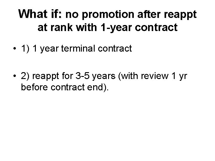What if: no promotion after reappt at rank with 1 -year contract • 1)