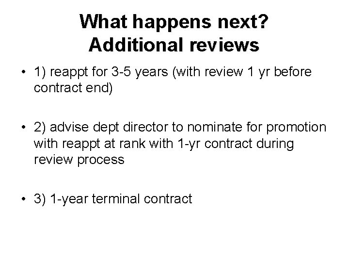 What happens next? Additional reviews • 1) reappt for 3 -5 years (with review
