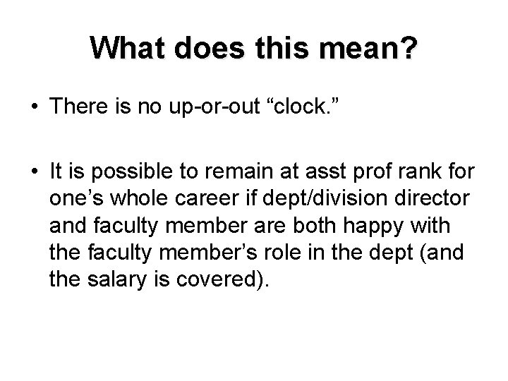 """What does this mean? • There is no up-or-out """"clock. """" • It is"""