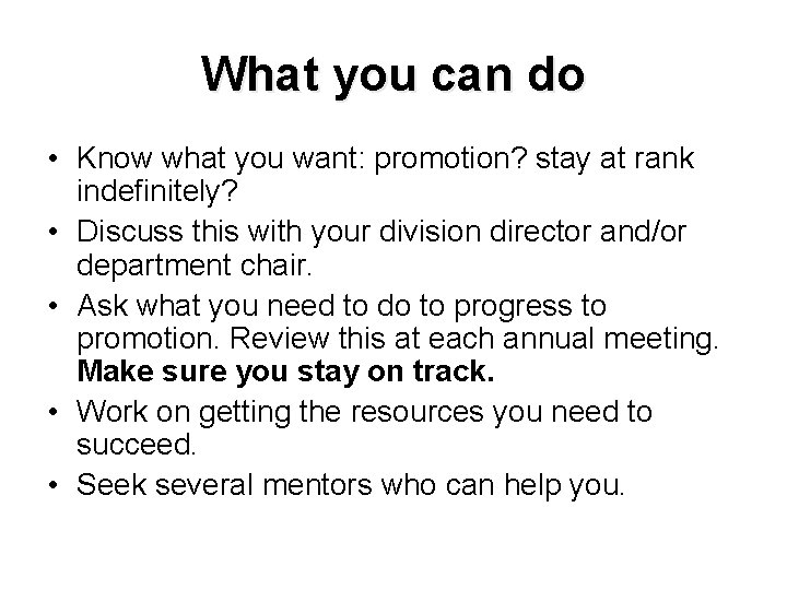 What you can do • Know what you want: promotion? stay at rank indefinitely?