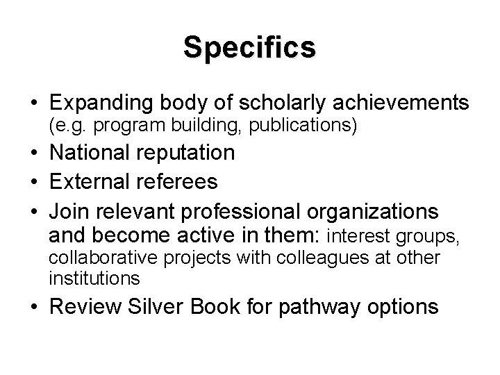 Specifics • Expanding body of scholarly achievements (e. g. program building, publications) • National