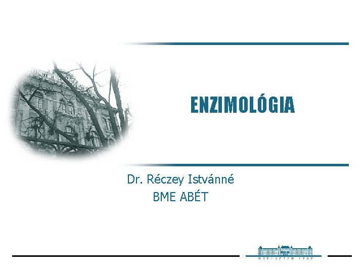 ENZIMOLÓGIA Dr. Réczey Istvánné BME ABÉT