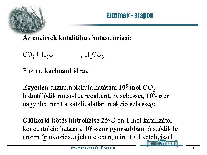 Enzimek - alapok Az enzimek katalitikus hatása óriási: CO 2 + H 2 O