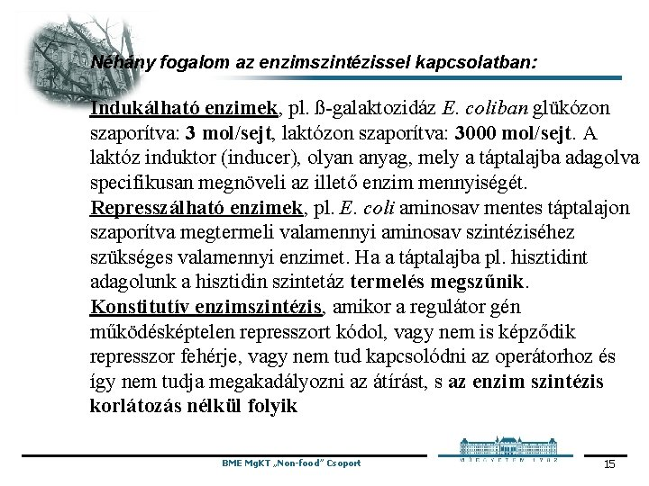 Néhány fogalom az enzimszintézissel kapcsolatban: Indukálható enzimek, pl. ß-galaktozidáz E. coliban glükózon szaporítva: 3