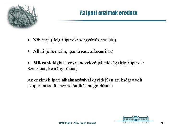 Az ipari enzimek eredete · Növényi ( Mg-i iparok: sörgyártás, maláta) · Állati (oltóenzim,