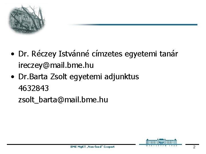 • Dr. Réczey Istvánné címzetes egyetemi tanár ireczey@mail. bme. hu • Dr. Barta
