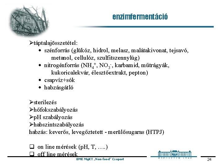 enzimfermentáció Ø táptalajösszetétel: · szénforrás (glükóz, hidrol, melasz, malátakivonat, tejsavó, metanol, cellulóz, szulfitszennylúg) ·