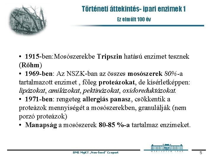 Történeti áttekintés- ipari enzimek 1 Ez elmúlt 100 év • 1915 -ben: Mosószerekbe Tripszin