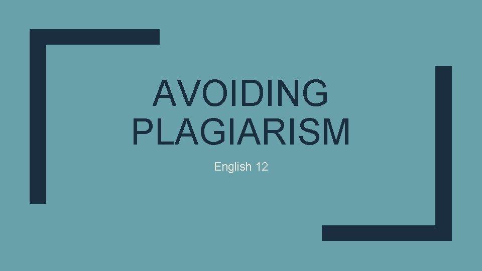 AVOIDING PLAGIARISM English 12