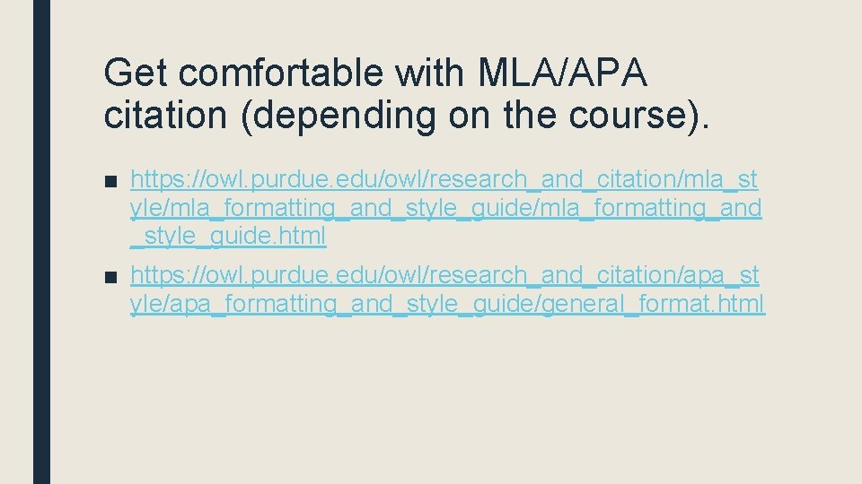 Get comfortable with MLA/APA citation (depending on the course). ■ https: //owl. purdue. edu/owl/research_and_citation/mla_st