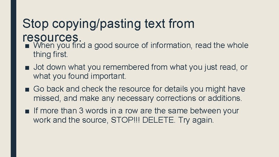 Stop copying/pasting text from resources. ■ When you find a good source of information,
