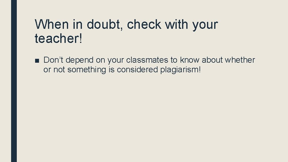 When in doubt, check with your teacher! ■ Don't depend on your classmates to