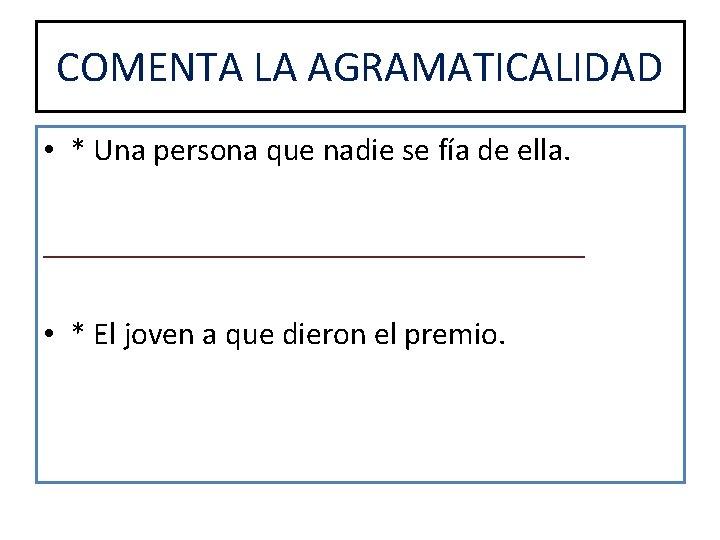 COMENTA LA AGRAMATICALIDAD • * Una persona que nadie se fía de ella. _________________