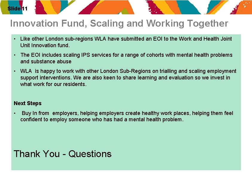 Slide 11 Innovation Fund, Scaling and Working Together • Like other London sub-regions WLA