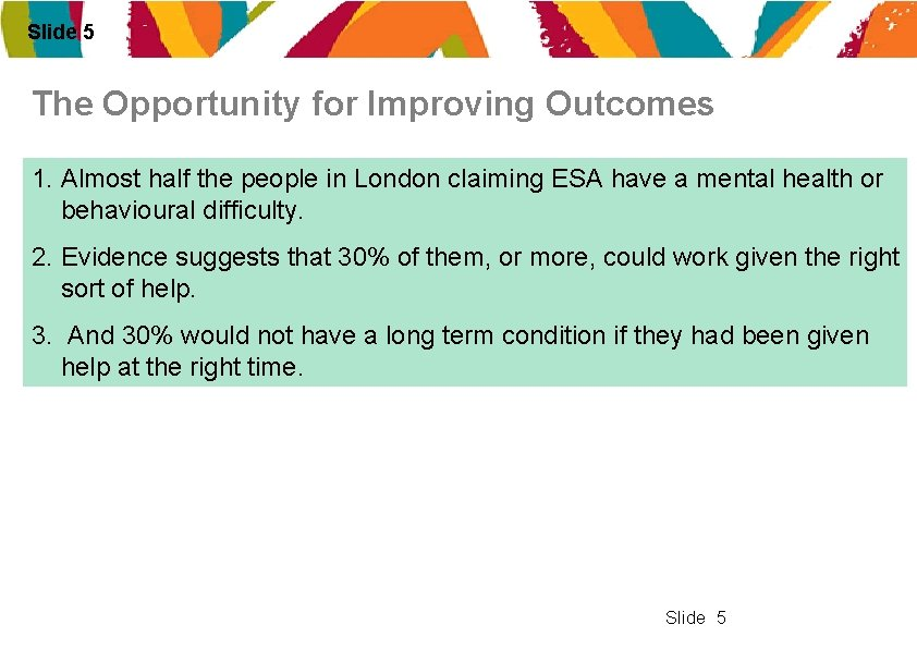 Slide 5 The Opportunity for Improving Outcomes 1. Almost half the people in London