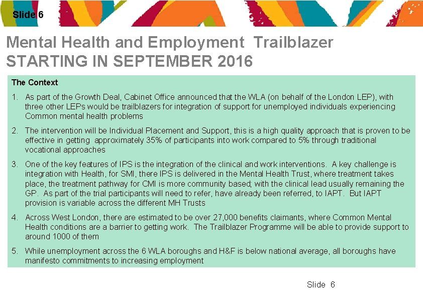 Slide 6 Mental Health and Employment Trailblazer STARTING IN SEPTEMBER 2016 The Context 1.