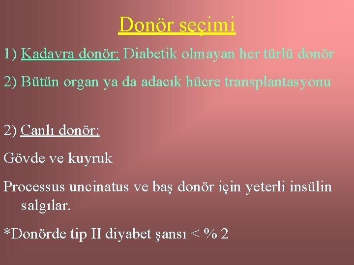 Donör seçimi 1) Kadavra donör: Diabetik olmayan her türlü donör 2) Bütün organ ya